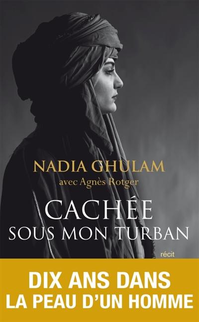 Cachée sous mon turban | Ghulam, Nadia. Auteur