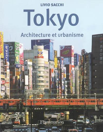 Tokyo : architecture et urbanisme / Livio Sacchi | Sacchi, Livio. Auteur