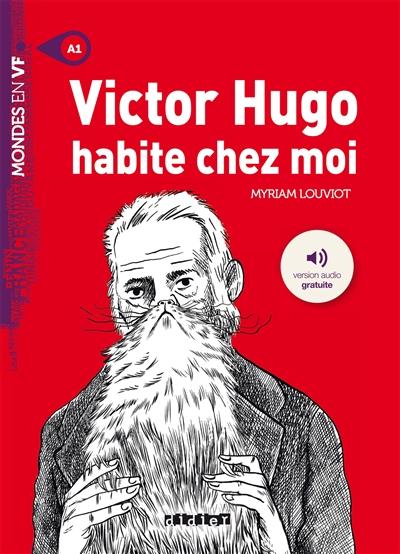 Victor Hugo habite chez moi |