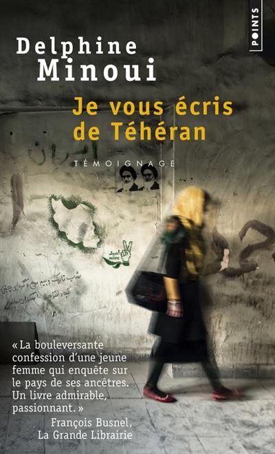 Je vous écris de Téhéran : témoignage / Delphine Minoui   Minoui, Delphine. Auteur