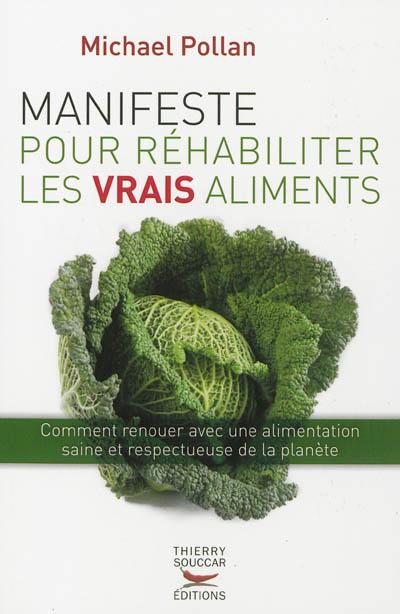Manifeste pour réhabiliter les vrais aliments : comment renouer avec une alimentation saine et respectueuse de la planète | Pollan, Michael. Auteur
