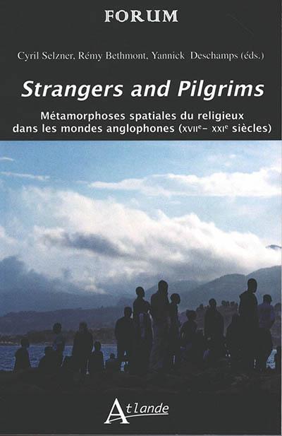 Strangers and pilgrims : métamorphoses spatiales du religieux dans les mondes anglophones (XVIIe-XXIe siècle)