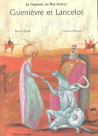 Guenièvre et Lancelot : la légende du roi Arthur | Masini, Béatrice (1962-....)