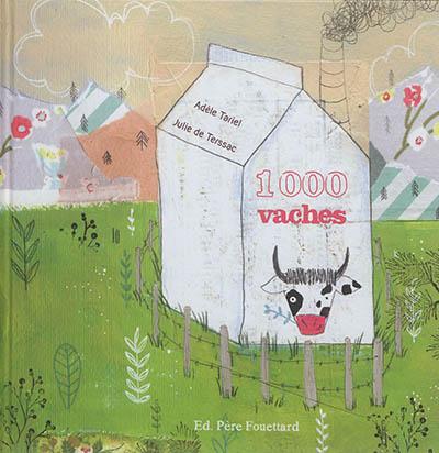 1000 vaches / Adèle Tariel, Julie de Terssac | Tariel, Adèle (1979-....). Auteur
