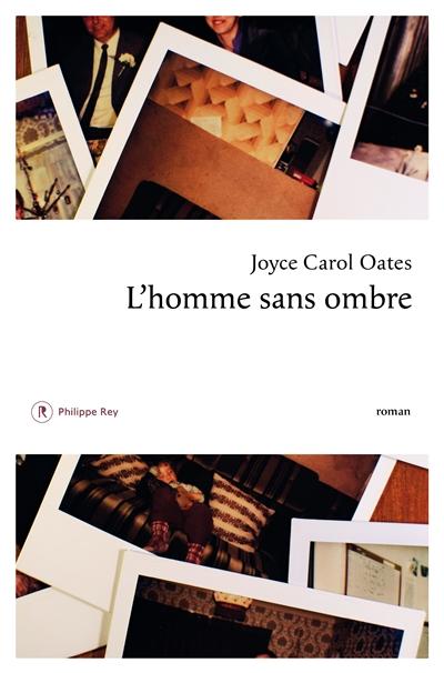 L' homme sans ombre / Joyce Carol Oates | Oates, Joyce Carol (1938-....). Auteur