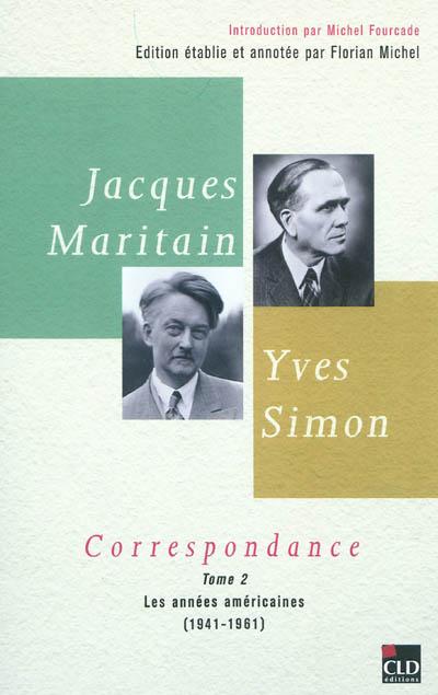 Jacques Maritain, Yves Simon : correspondance. Vol. 2. Les années américaines (1941-1961)