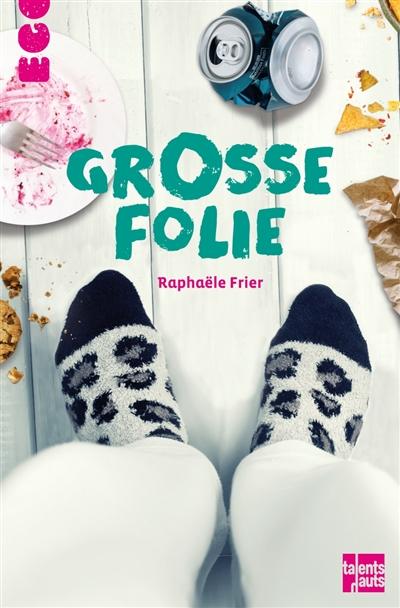 Grosse folie / Raphaële Frier | Frier, Raphaële (1970-....). Auteur