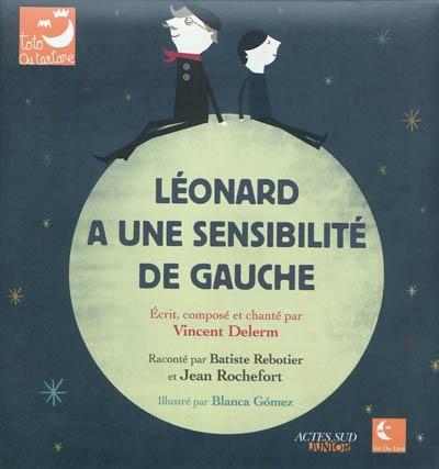 Léonard a une sensibilité de gauche / écrit et composé par Vincent Delerm | Delerm, Vincent. Auteur. Compositeur
