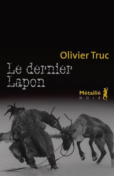 Le dernier Lapon / Olivier Truc | Truc, Olivier (1964-....). Auteur