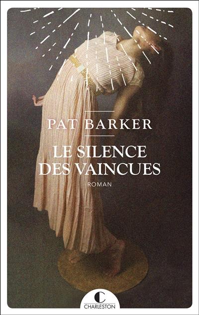 Le silence des vaincues | Barker, Pat (1943-....). Auteur