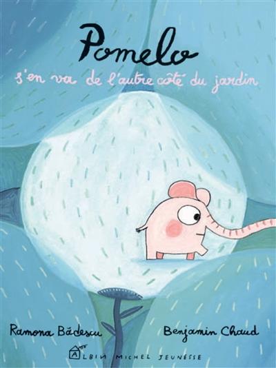Pomelo s'en va de l'autre côté du jardin / [Texte] Ramona Bàdescu,[ill.] Benjamin Chaud | Bàdescu, Ramona (1980-...). Auteur