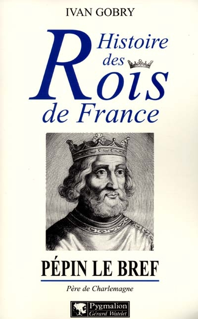 Pépin le Bref : père de Charlemagne, fondateur de la dynastie carolingienne / Ivan Gobry | Gobry, Ivan (1927-....). Auteur