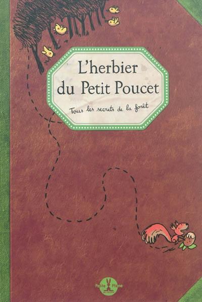 L' herbier du Petit Poucet : tous les secrets de la forêt / illustrations Laurent Audouin | Fourié, Yannick. Photographe
