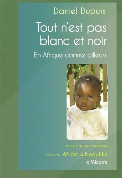 Tout n'est pas blanc et noir : en Afrique comme ailleurs