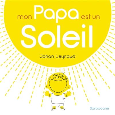 Mon papa est un soleil   Leynaud, Johan. Auteur