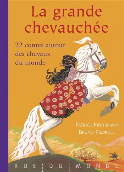 La grande chevauchée : 22 contes autour des chevaux du monde