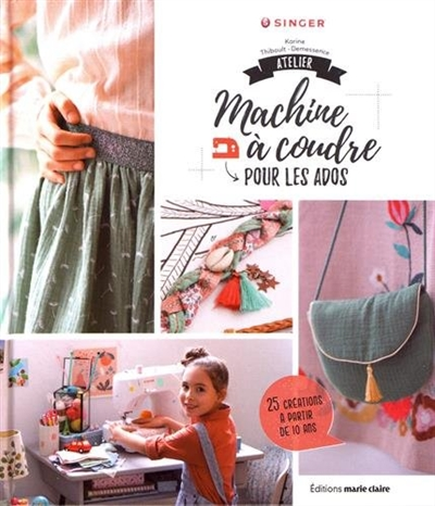 Atelier machine à coudre pour les ados : 25 créations à partir de 10 ans | Thiboult-Demessence, Karine. Auteur