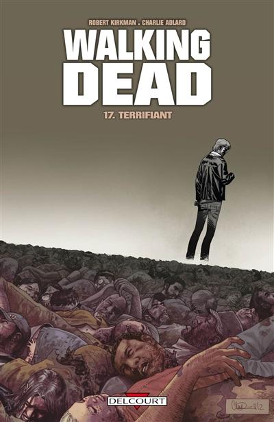 Walking dead. 17, Terrifiant / scénario Robert Kirkman | Kirkman, Robert. Auteur