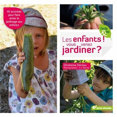 Les enfants ! Vous venez jardiner ? | Deniau, Ghislaine. Auteur