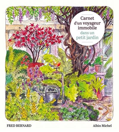 Carnet d'un voyageur immobile dans un petit jardin / Fred Bernard | Bernard, Frédéric (1969-....). Auteur