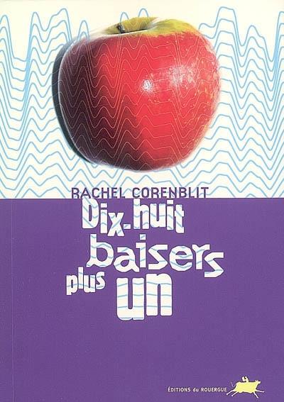 Dix-huit baisers plus un / Rachel Corenblit | Corenblit, Rachel (1969-....). Auteur