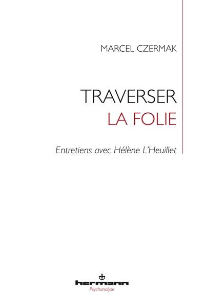 Traverser la folie : entretiens avec Hélène L'Heuillet