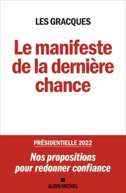 Le manifeste de la dernière chance : présidentielle 2022 : nos propositions pour redonner confiance