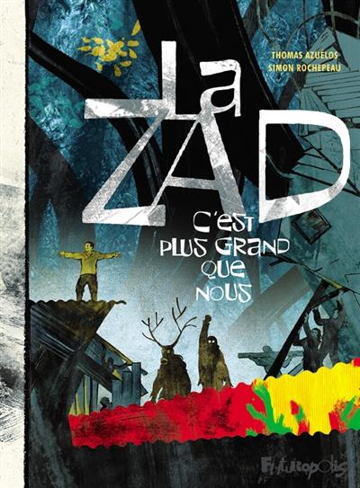 La ZAD, c'est plus grand que nous / un récit de Thomas Azuélos et Simon Rochepeau | Azuélos, Thomas (1972-....). Auteur
