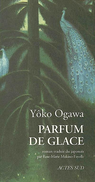 Parfum de glace : roman / Yôko Ogawa   Ogawa, Yōko (1962-....). Auteur