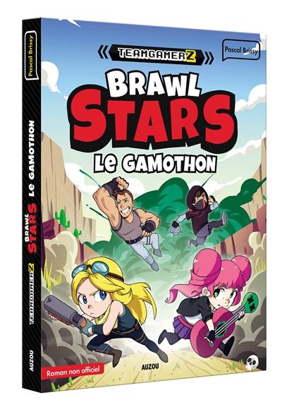 Teamgamerz. Brawl Stars : le gamothon : roman non officiel