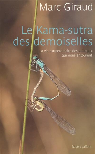 Le kama-sutra des demoiselles : la vie extraordinaire des animaux qui nous entourent