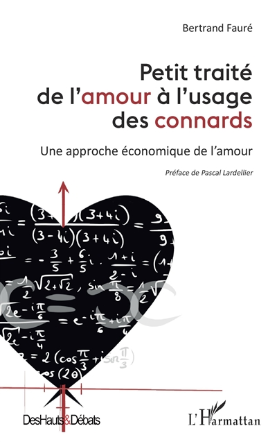Petit traité de l'amour à l'usage des connards : une approche économique de l'amour