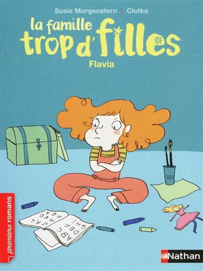 Flavia : La famille trop d'filles ; 6 | Morgenstern, Susie (1945-....). Auteur