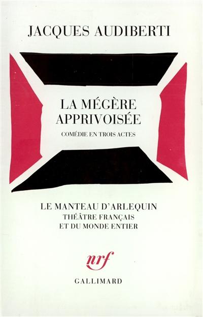 La Mégère apprivoisée : comédie en trois actes : [Paris, Théâtre de l'Athénée, 10 octobre 1957] | William Shakespeare (1564-1616). Auteur