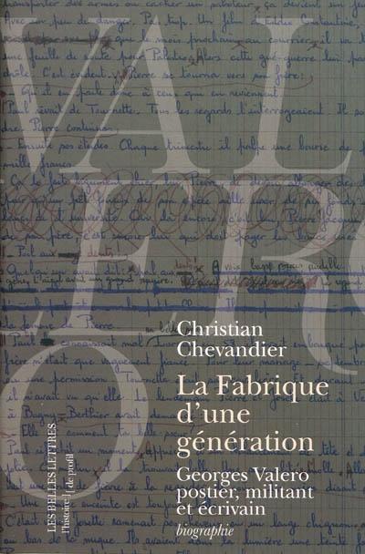 La fabrique d'une génération : Georges Valero, postier, militant et écrivain   Christian Chevandier. Auteur