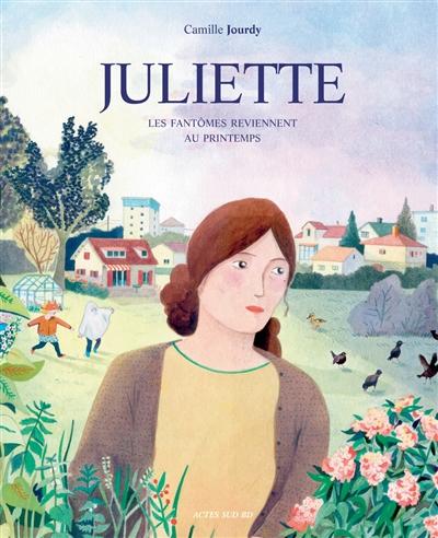 Juliette : les fantômes reviennent au printemps   Camille Jourdy. Auteur