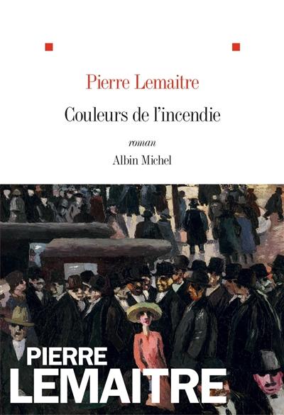 Couleurs de l'incendie : roman | Lemaitre, Pierre. Auteur