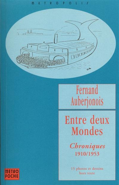Entre deux mondes : chroniques 1910-1953