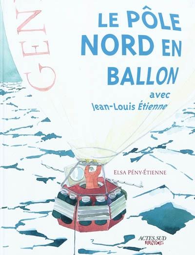 Le pôle Nord en ballon : l'expédition de Jean-Louis Etienne   Pény-Etienne, Elsa. Auteur