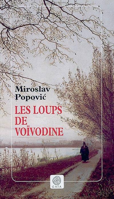 Les Loups de Voïvodine / Miroslav Popovic | Popovic, Miroslav. Auteur