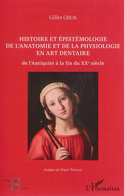 Histoire et épistémologie de l'anatomie et de la physiologie en art dentaire : de l'Antiquité à la fin du XXe siècle
