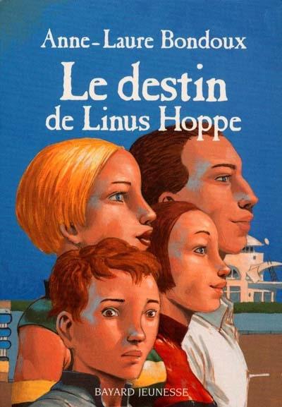 Le destin de Linus Hoppe / Anne-Laure Bondoux   Bondoux, Anne-Laure (1971-....). Auteur
