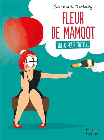 Couverture de : Fleur de Mamoot : foutu pour foutu...