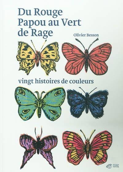 Du rouge papou au vert de rage : vingt histoires de couleurs   Besson, Olivier (1957-....). Auteur