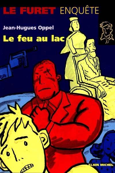 Le Feu au lac | Oppel, Jean-Hugues (1957-....). Auteur