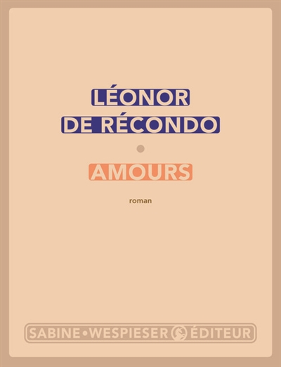Amours / Léonor de Récondo | Récondo, Léonor de (1976-....). Auteur