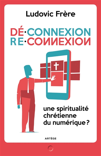 Déconnexion-reconnexion : une spiritualité chrétienne du numérique ?