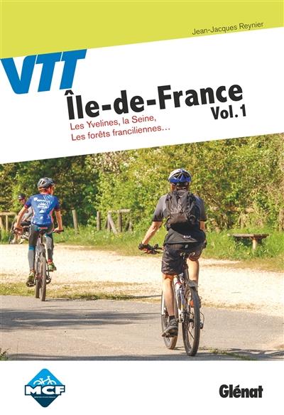 VTT Ile-de-France ; 1 : Les Yvelines, la Seine, les forêts franciliennes... | Reynier, Jean-Jacques. Auteur