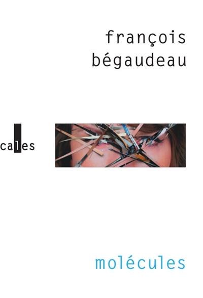 Molécules / François Bégaudeau   Bégaudeau, François (1971-....). Auteur