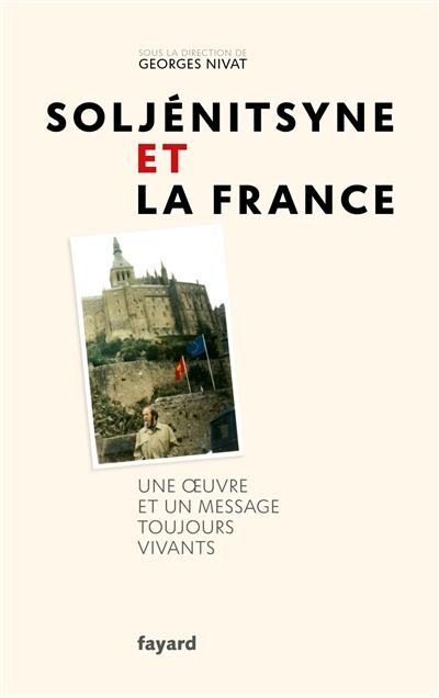 Soljénitsyne et la France : une oeuvre et un message toujours vivants : colloque tenu à Paris les 19, 20 et 21 novembre 2018 pour le centenaire de l'écrivain